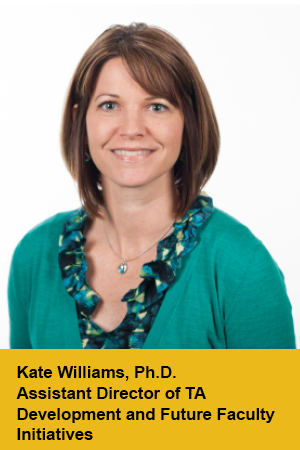 Kate Williams, Assistant Director of TA Development and Future Faculty Initiatives